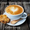Virtual Morning Devotional Coffee Group